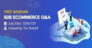 B2B eCommerce Q&A July 23rd. Hosted By Tim Dolloff